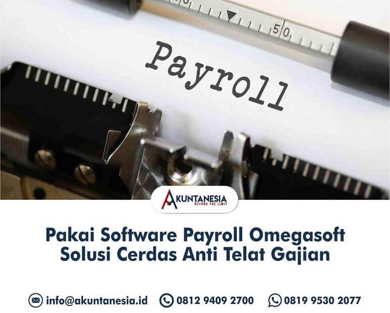 45. Pakai Software Payroll Omegasoft Solusi Cerdas Anti Telat Gajian