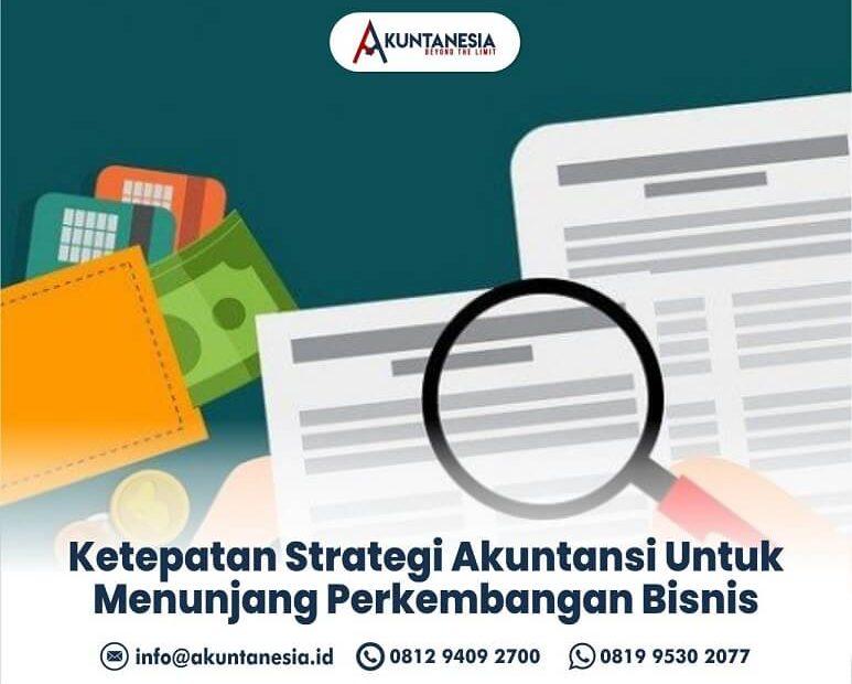51. Ketepatan Strategi Akuntansi Untuk Menunjang Perkembangan Bisnis
